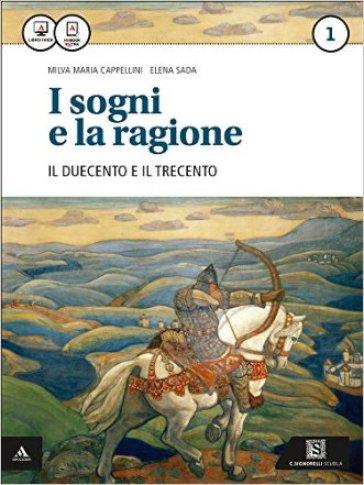 I sogni e la ragione. Per i Licei. Con e-book. Con espansione online. 1: '200 e '300-Competenze - Milva Maria Cappellini |
