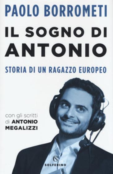 Il sogno di Antonio. Storia di un ragazzo europeo - Paolo Borrometi |