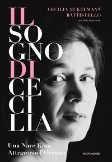 Il sogno di Cecilia. Una nave rosa attraverso l'oceano - Cecilia Eckelmann Battistello | Ericsfund.org