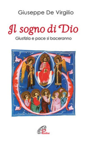 Il sogno di Dio. Giustizia e pace si baceranno - Giuseppe De Virgilio | Rochesterscifianimecon.com