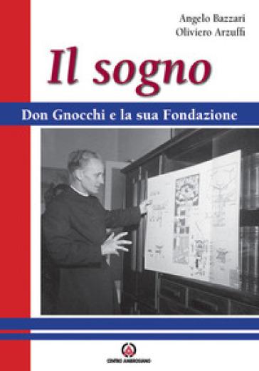 Il sogno. Don Gnocchi e la sua fondazione - Angelo Bazzari  