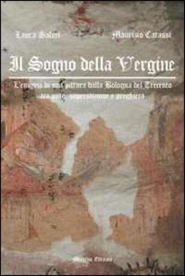 Il sogno della Vergine. L'enigma di una pittura dalla Bologna del Trecento tra mito, superstizione e preghiera - Maurizio Catassi |