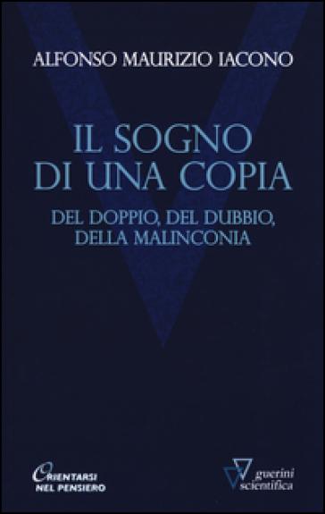 Il sogno di una copia. Del doppio, del dubbio, dell malinconia - Alfonso Maria Iacono | Rochesterscifianimecon.com