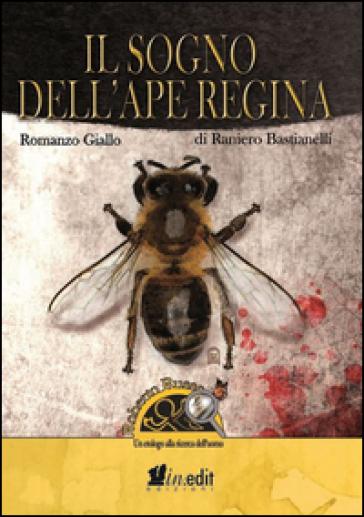Il sogno dell'ape regina. Roberto Russo, un etologo alla ricerca dell'uomo - Raniero Bastianelli | Jonathanterrington.com