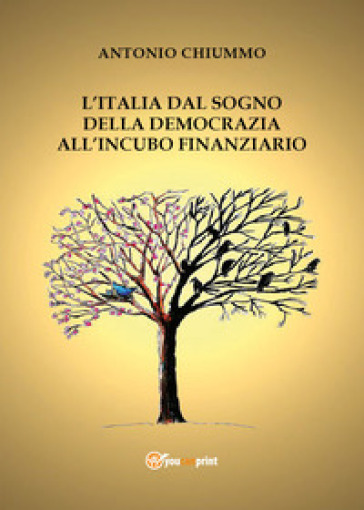 Il sogno della democrazia nell'incubo finanziario. Studi sulla crisi italiana tra l'inferno e il paradiso - Antonio Chiummo |