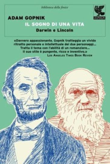 Il sogno di una vita. Lincoln e Darwin - Adam Gopnik  