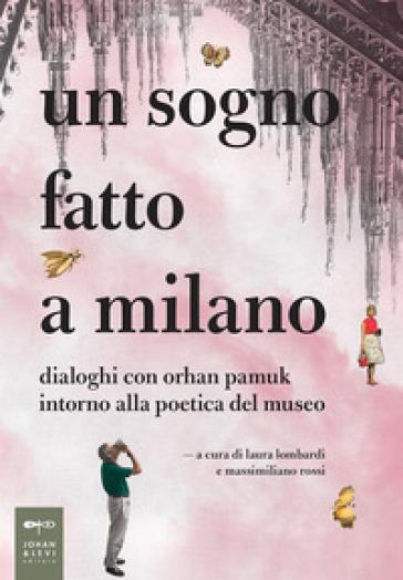 Un sogno fatto a Milano. Dialoghi con Orhan Pamuk intorno alla poetica del museo - L. Lombardi | Thecosgala.com