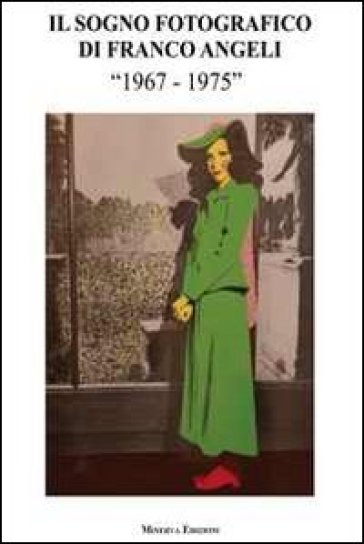 Il sogno fotografico di Franco Angeli. (1967-1975). Catalogo della mostra - Franco Angeli |