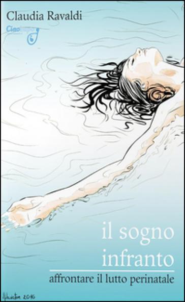 Il sogno infranto. Affrontare il lutto perinatale - Claudia Ravaldi   Thecosgala.com