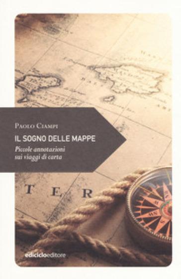 Il sogno delle mappe. Piccole annotazioni sui viaggi - Paolo Ciampi pdf epub