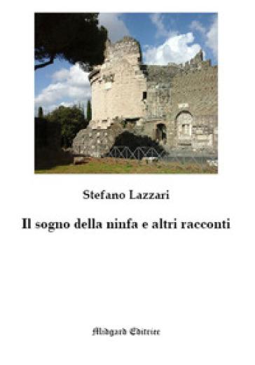 Il sogno della ninfa e altri racconti - Stefano Lazzari |