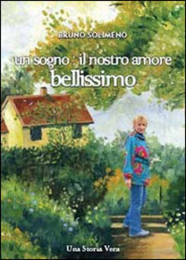 Un sogno il nostro amore bellissimo - Bruno Solimeno | Rochesterscifianimecon.com