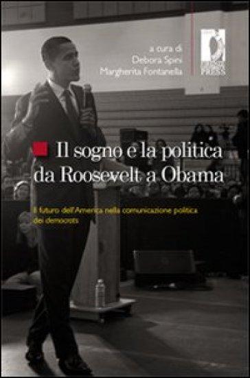 Il sogno e la politica da Roosevelt a Obama. Il futuro dell'America nella comunicazione politica dei democrats - M. Fontanella pdf epub