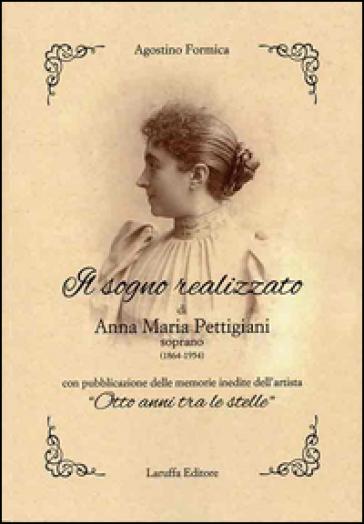 Il sogno realizzato di Anna Maria Pettigiani. Soprano (1864-1954) con pubblicazione delle memorie inedite dell'artista «Otto anni tra le stelle» - Agostino Formica | Thecosgala.com