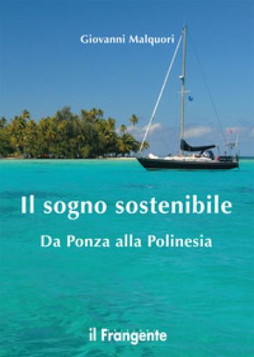 Il sogno sostenibile. Da Ponza alla Polinesia - Giovanni Malquori | Thecosgala.com