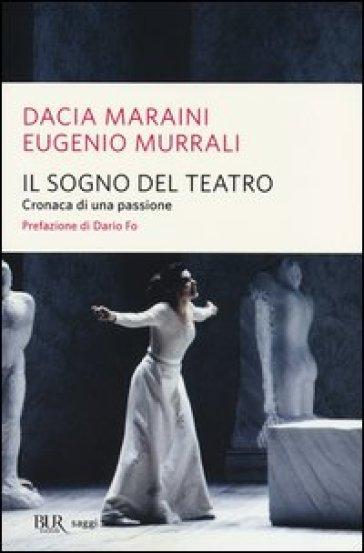 Il sogno del teatro. Cronaca di una passione - Dacia Maraini pdf epub