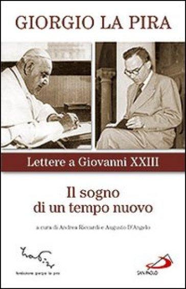 Il sogno di un tempo nuovo. Lettere a Giovanni XXIII - Giorgio La Pira |