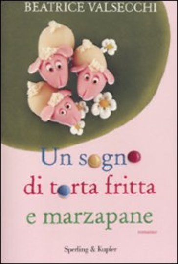 Un sogno di torta fritta e marzapane - Beatrice Valsecchi | Kritjur.org
