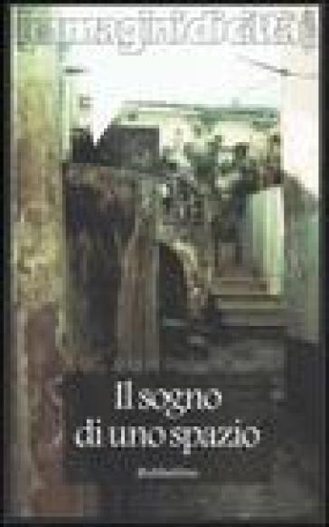 Il sogno di uno spazio. Itinerari ideali e traiettorie simboliche nella società contemporanea - Luigi M. Lombardi Satriani |