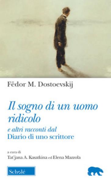Il sogno di un uomo ridicolo e altri racconti dal «Diario di uno scrittore» - Fedor Michajlovic Dostoevskij |