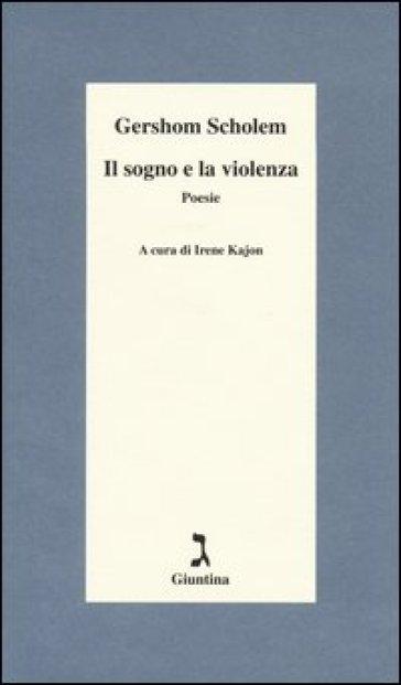 Il sogno e la violenza. Testo tedesco a fronte - Gershom Scholem |