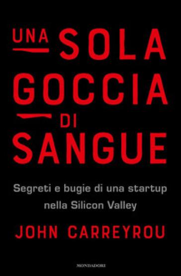Una sola goccia di sangue. Segreti e bugie di una startup nella Silicon Valley - John Carreyrou | Jonathanterrington.com