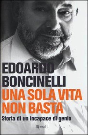 Una sola vita non basta. Storia di un incapace di genio - Edoardo Boncinelli  