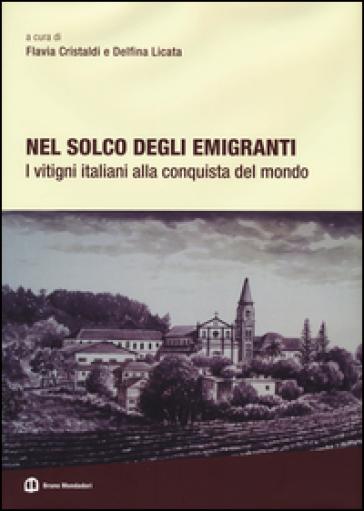 Nel solco degli emigranti. I vitigni italiani alla conquista del mondo - F. Cristaldi  