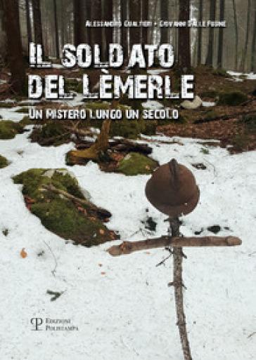 Il soldato del Lèmerle. Un mistero lungo un secolo - Giovanni Dalle Fusine | Jonathanterrington.com