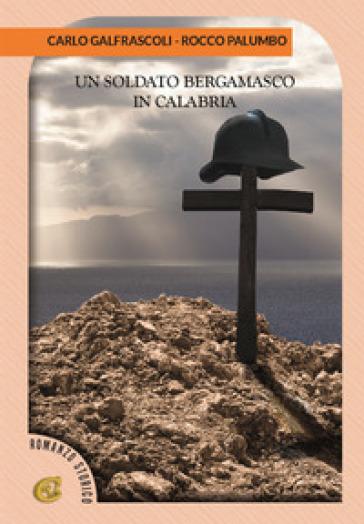 Un soldato bergamasco in Calabria - Carlo Galfrascoli |