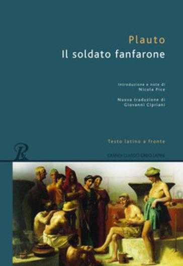 Il soldato fanfarone. Testo latino a fronte - Tito Maccio Plauto |