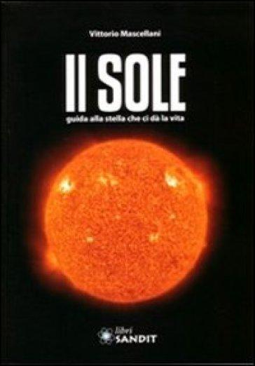 Il sole. Guida alla stella che ci dà la vita. Con CD-ROM - Vittorio Mascellani  