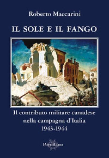 Il sole e il fango. Il contributo militare canadese nella campagna d'Italia (1943-1944) - Roberto Maccarini   Kritjur.org