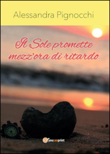 Il sole promette mezz'ora di ritardo - Alessandra Pignocchi |