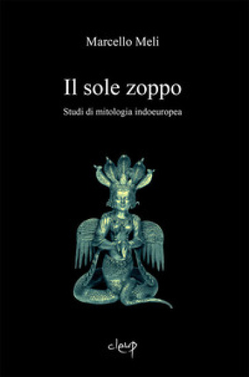 Il sole zoppo. Studi di mitologia indoeuropea - Marcello Meli |