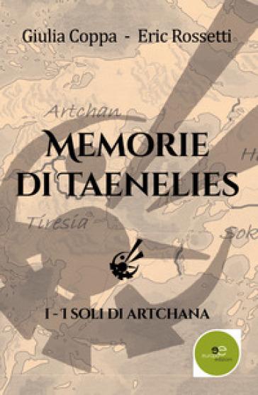 I soli di Artchana. Memorie di Taenelies. Libro1. - Giulia Coppa |