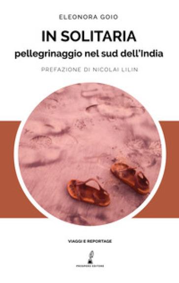 In solitaria. Pellegrinaggio nel sud dell'India - Eleonora Goio | Rochesterscifianimecon.com