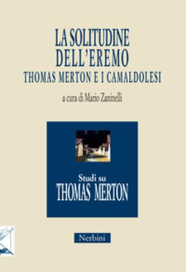 La solitudine dell'eremo. Thomas Merton e i Camaldolesi - M. Zaninelli  