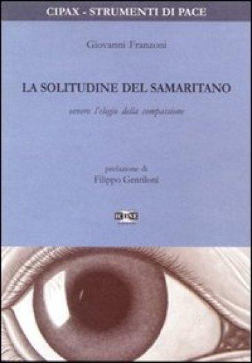 La solitudine del samaritano ovvero l'elogio della compassione - Giovanni Franzoni |