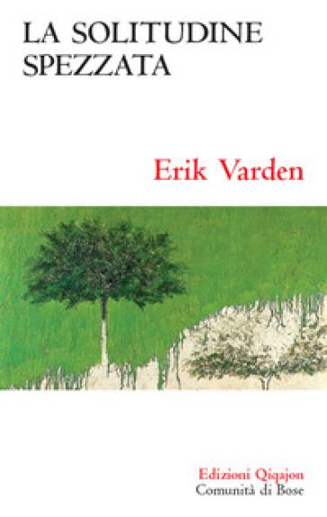 La solitudine spezzata. Sulla memoria cristiana - Erik Varden | Jonathanterrington.com