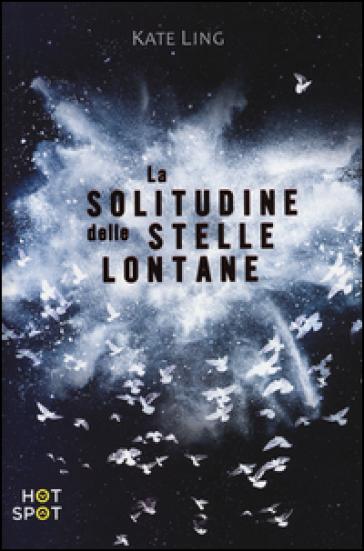La solitudine delle stelle lontane - Kate Ling | Rochesterscifianimecon.com