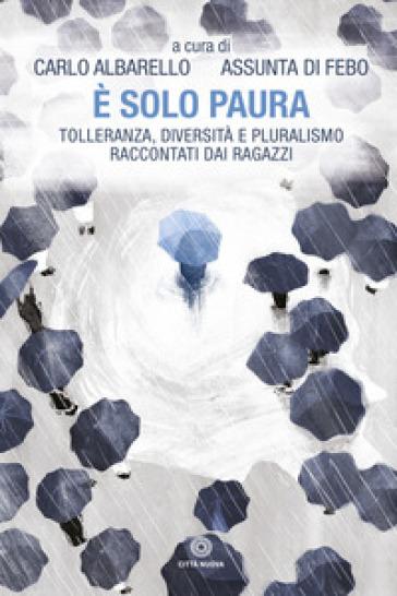 E solo paura. Tolleranza, diversità e pluralismo raccontati dai ragazzi - C. Albarello | Thecosgala.com