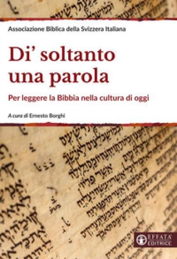 Di' soltanto una parola. Per leggere la Bibbia nella cultura di oggi. Ediz. ampliata - Ernesto Borghi | Kritjur.org