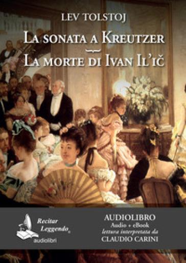 La sonata a Kreutzer-La morte di Ivan Il'ic. Audiolibro. CD Audio formato MP3 - Lev Nikolaevic Tolstoj   Ericsfund.org