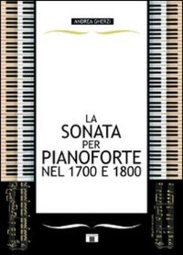 La sonata per pianoforte nel 1700 e 1800 - Andrea Gherzi |