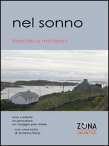 Nel sonno. Una caduta, un processo, un viaggio per mare - Francesca Matteoni | Kritjur.org
