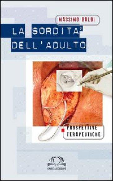 La sordità dell'adulto. Prospettive terapeutiche - Massimo Balbi | Rochesterscifianimecon.com