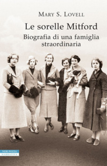Le sorelle Mitford. Biografia di una famiglia straordinaria - Mary S. Lovell  
