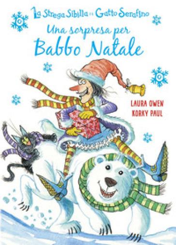 Una sorpresa per Babbo Natale. La strega Sibilla e il gatto Serafino. Ediz. a colori - Laura Owen   Thecosgala.com