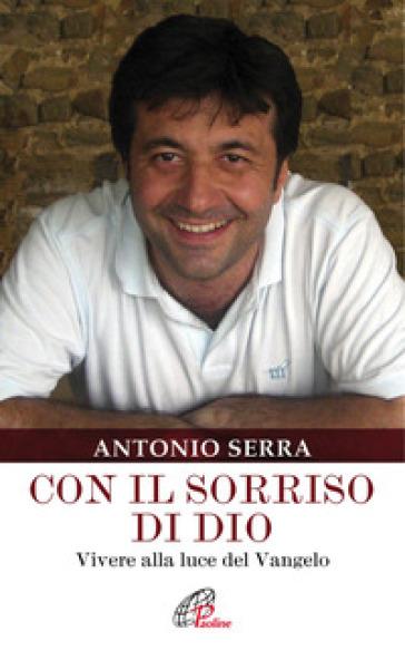 Con il sorriso di Dio. Vivere alla luce del Vangelo - Antonio Serra  
